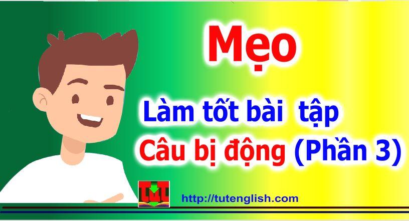 Meo-co-diem-cao-voi-bai-tap-Tieng-Anh-cau-bi-dong-Phan-3